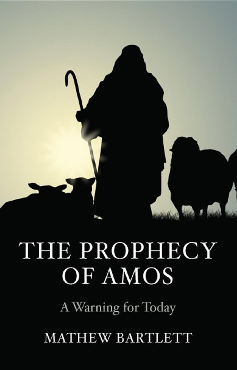 The Prophecy of Amos - A Warning for Today