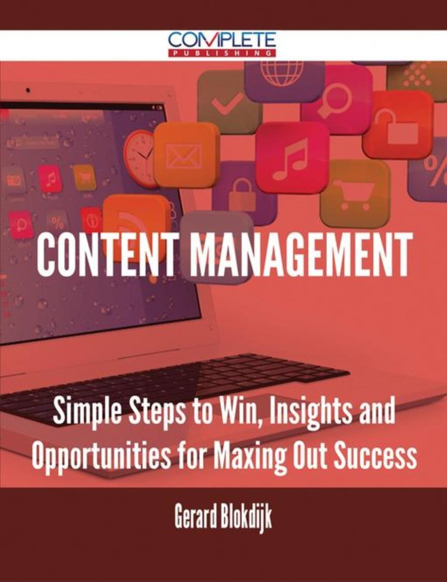 Content Management - Simple Steps to Win, Insights and Opportunities for Maxing Out Success