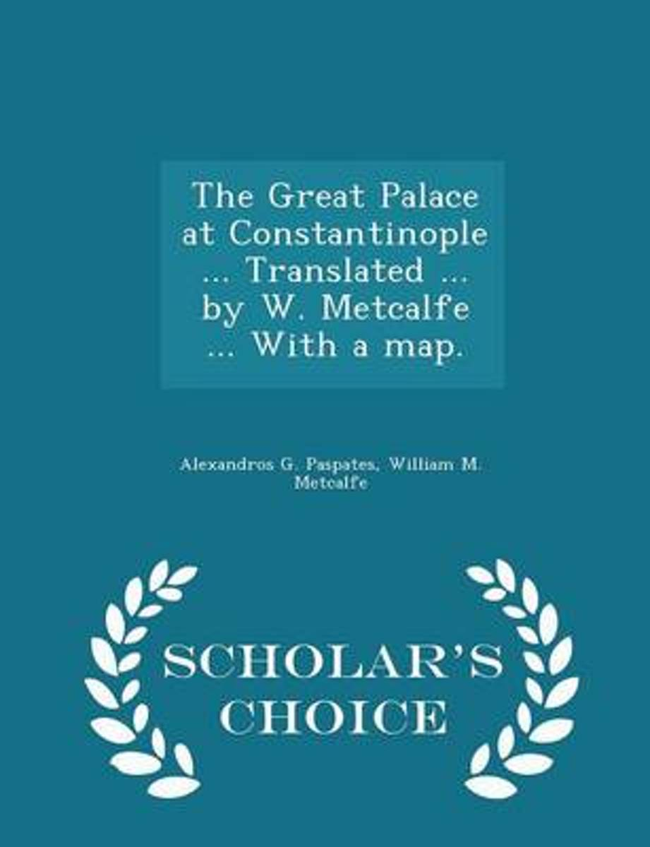 The Great Palace at Constantinople ... Translated ... by W. Metcalfe ... with a Map. - Scholar's Choice Edition