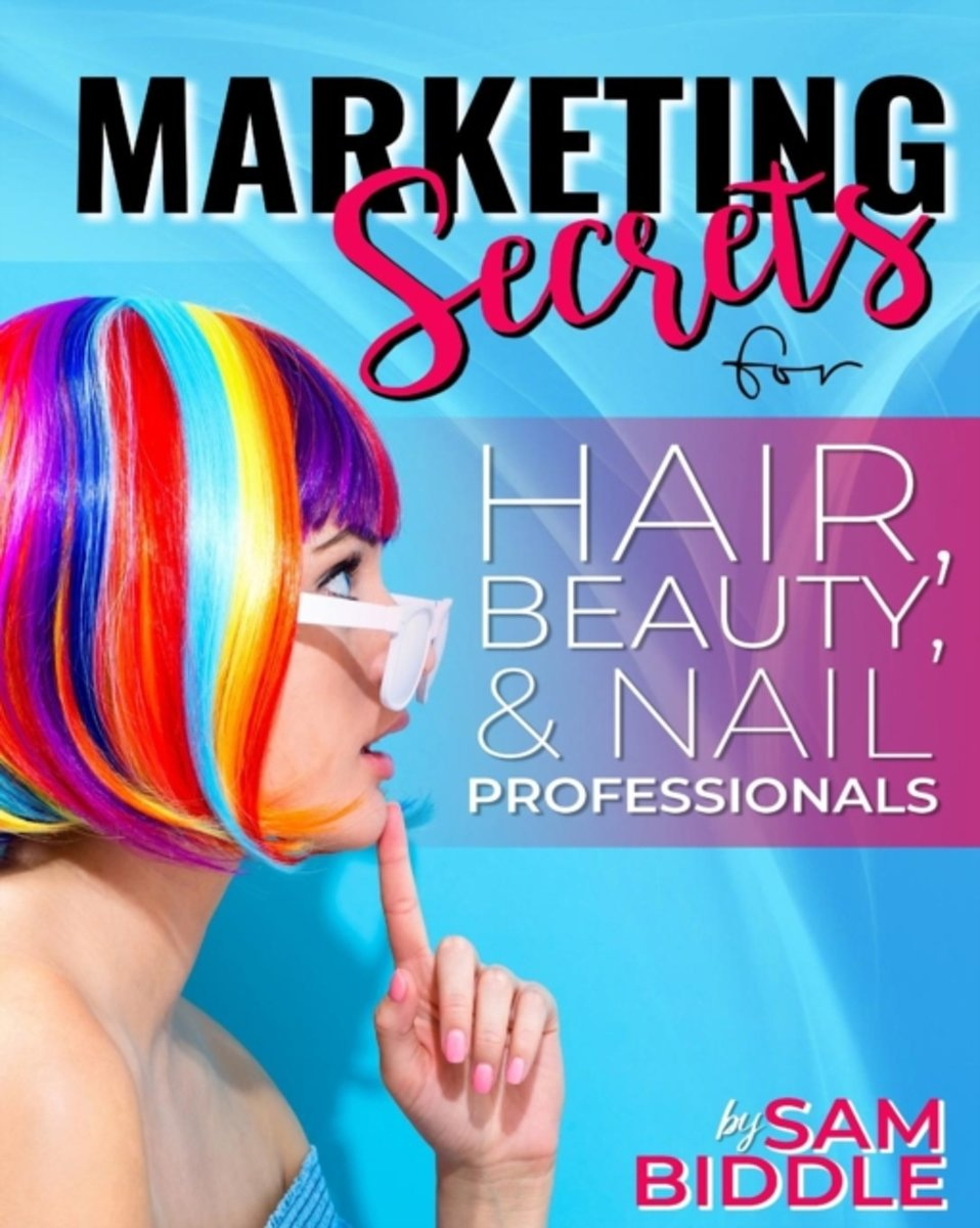 Marketing Secrets: For Hair, Beauty and Nail Professionals