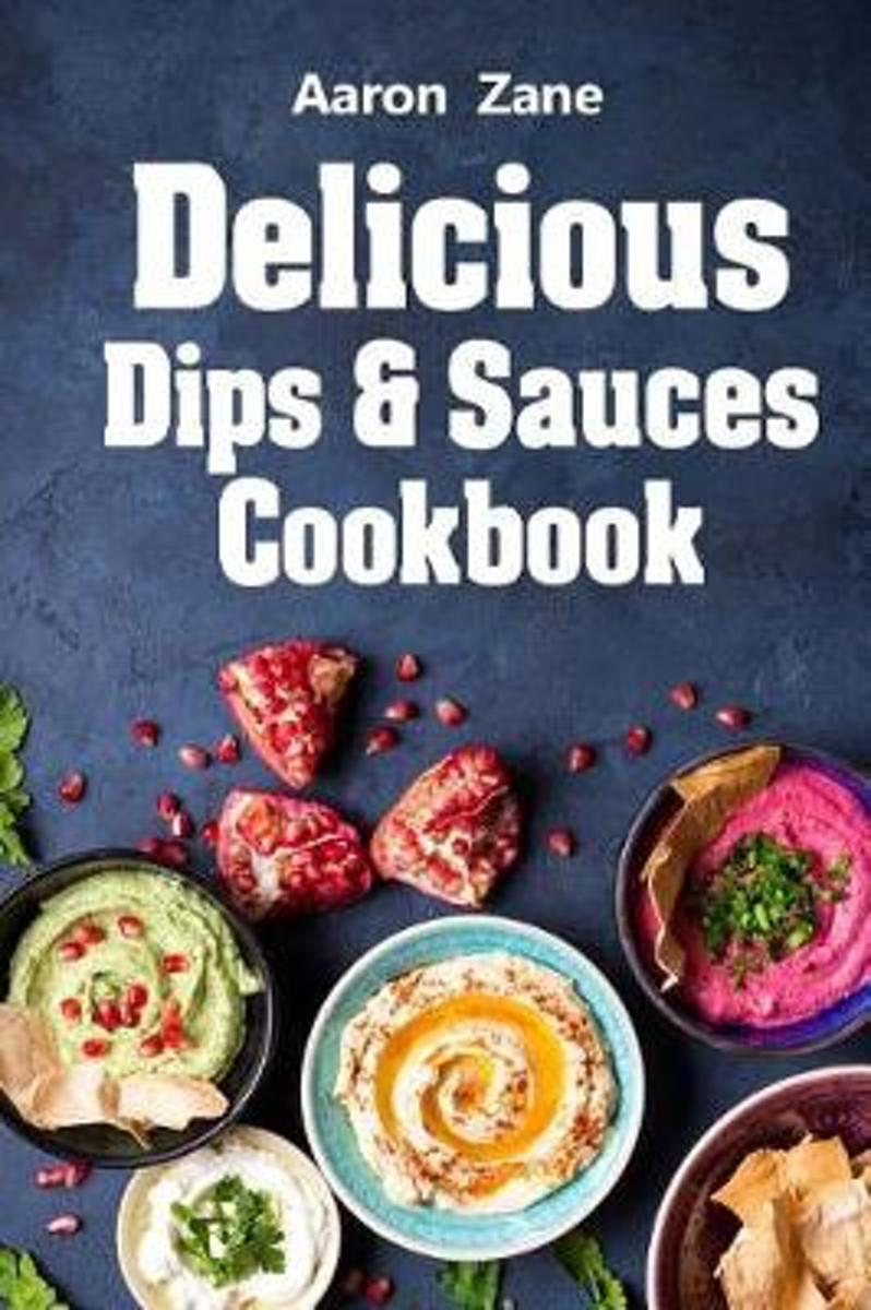 Delicious Dips & Sauces Cookbook