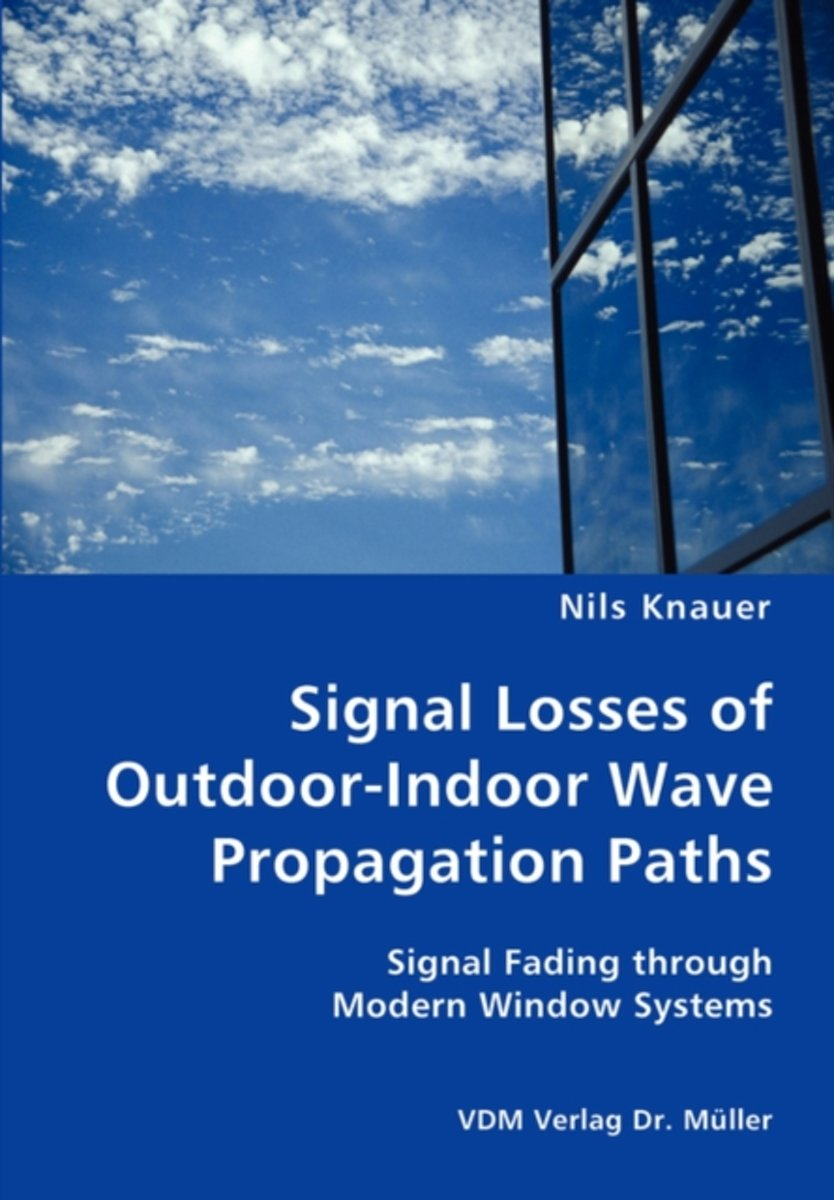Signal Losses of Outdoor-Indoor Wave Propagation Paths - Signal Fading Through Modern Window Systems