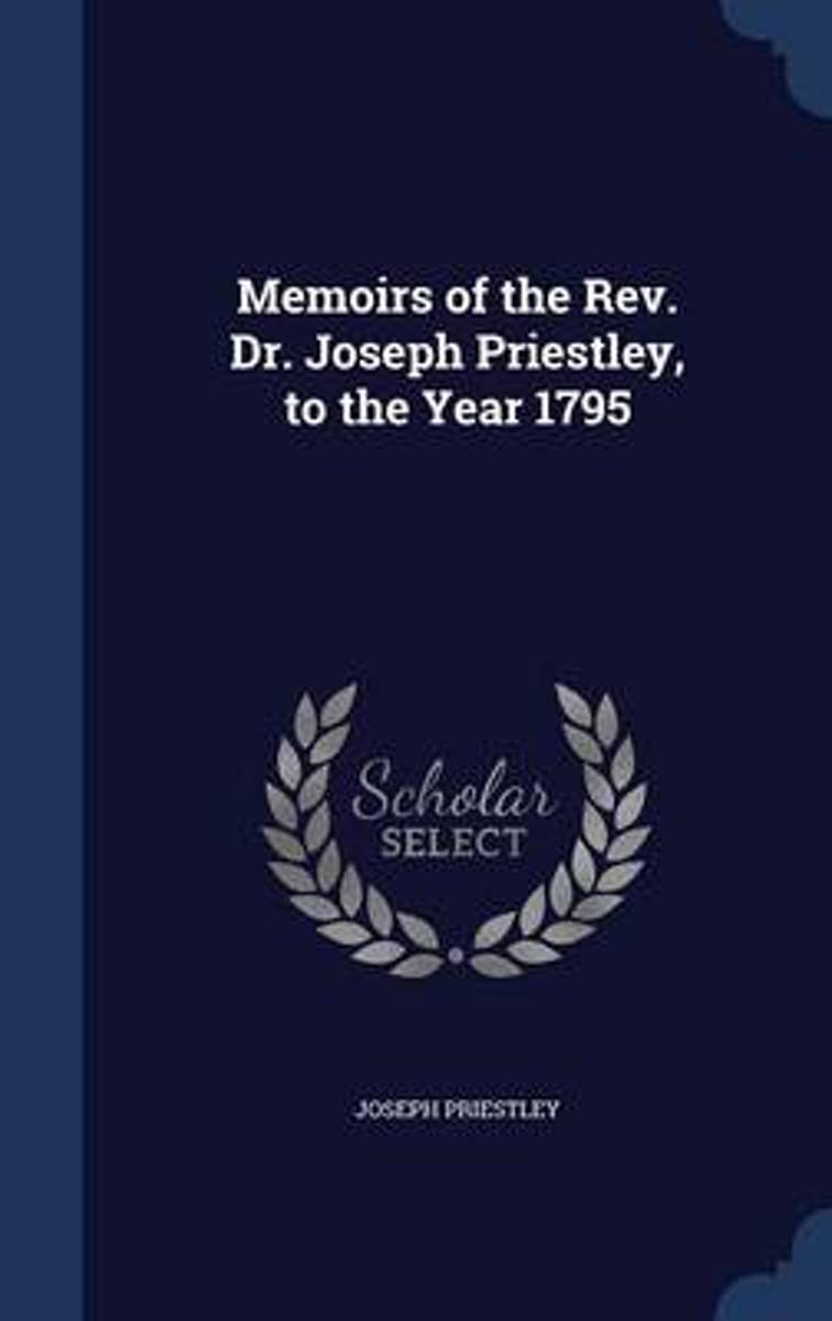 Memoirs of the REV. Dr. Joseph Priestley, to the Year 1795