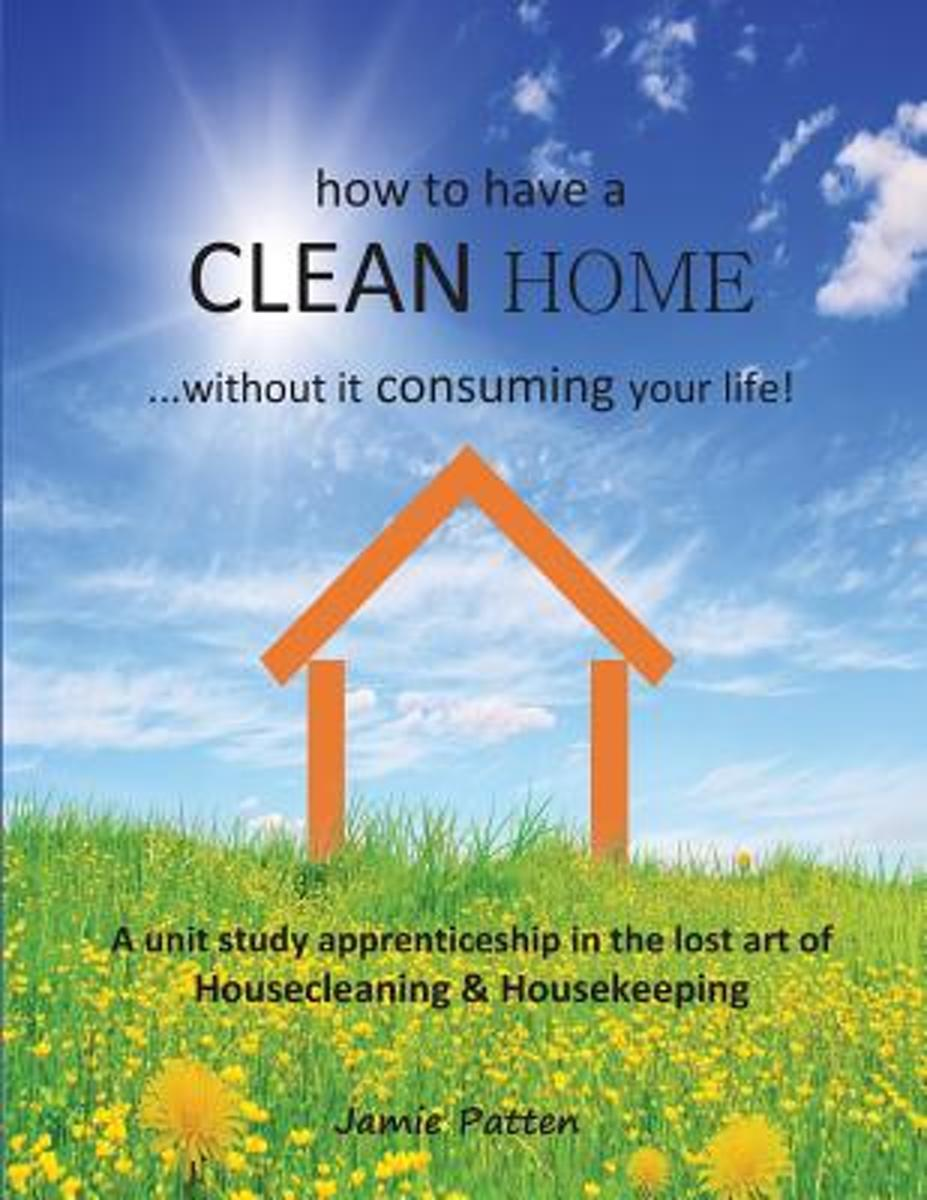How to Have a Clean Home...Without It Consuming Your Life