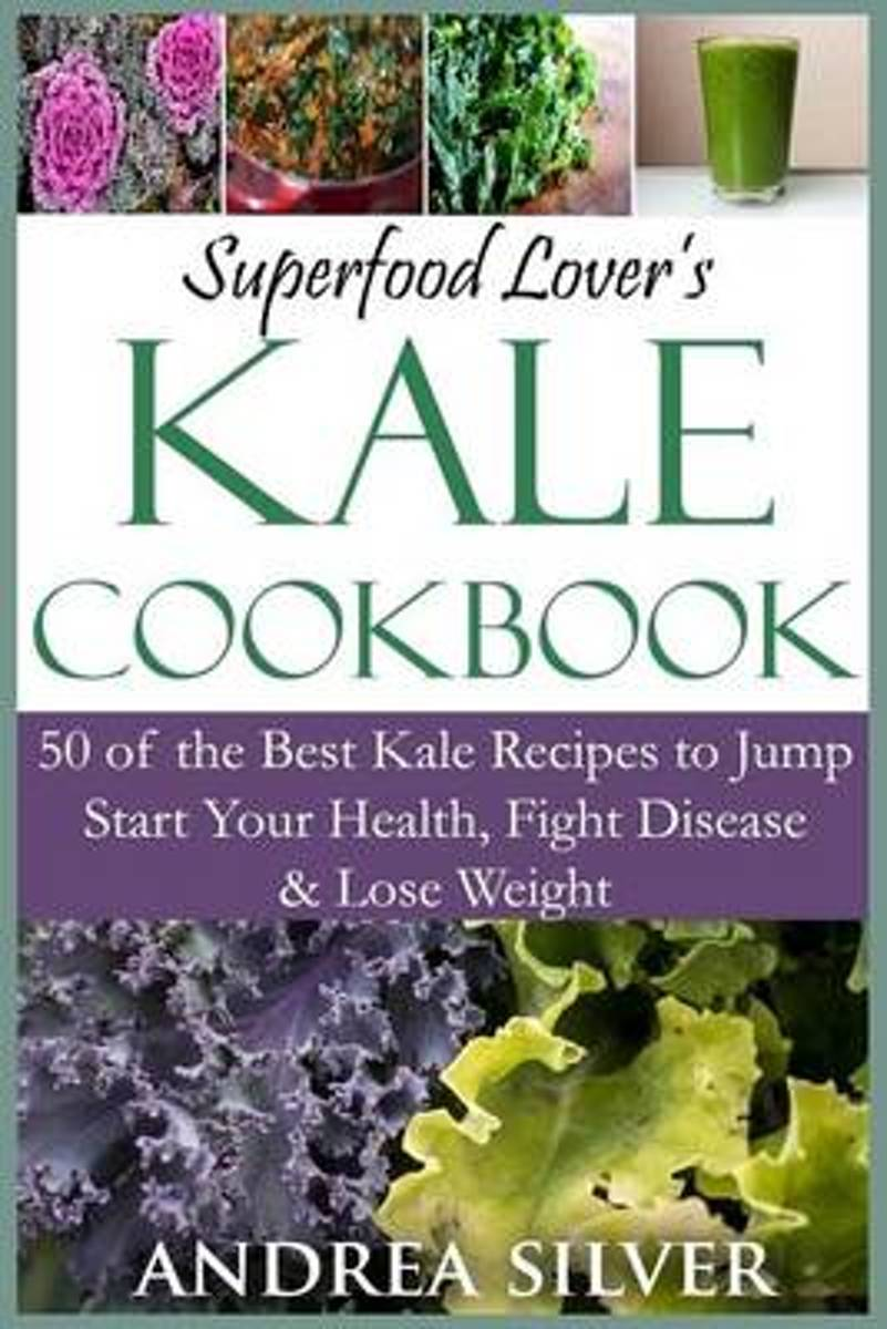 Superfood Lover's Kale Cookbook