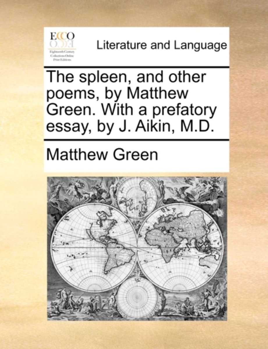 The Spleen, and Other Poems, by Matthew Green. with a Prefatory Essay, by J. Aikin, M.D