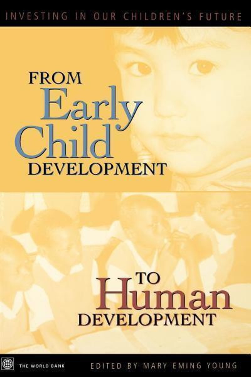 From Early Child Development to Human Development: Investing in Our Children's Future