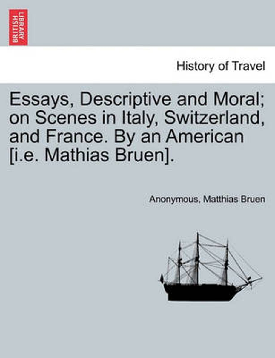 Essays, Descriptive and Moral; On Scenes in Italy, Switzerland, and France. by an American [I.E. Mathias Bruen].