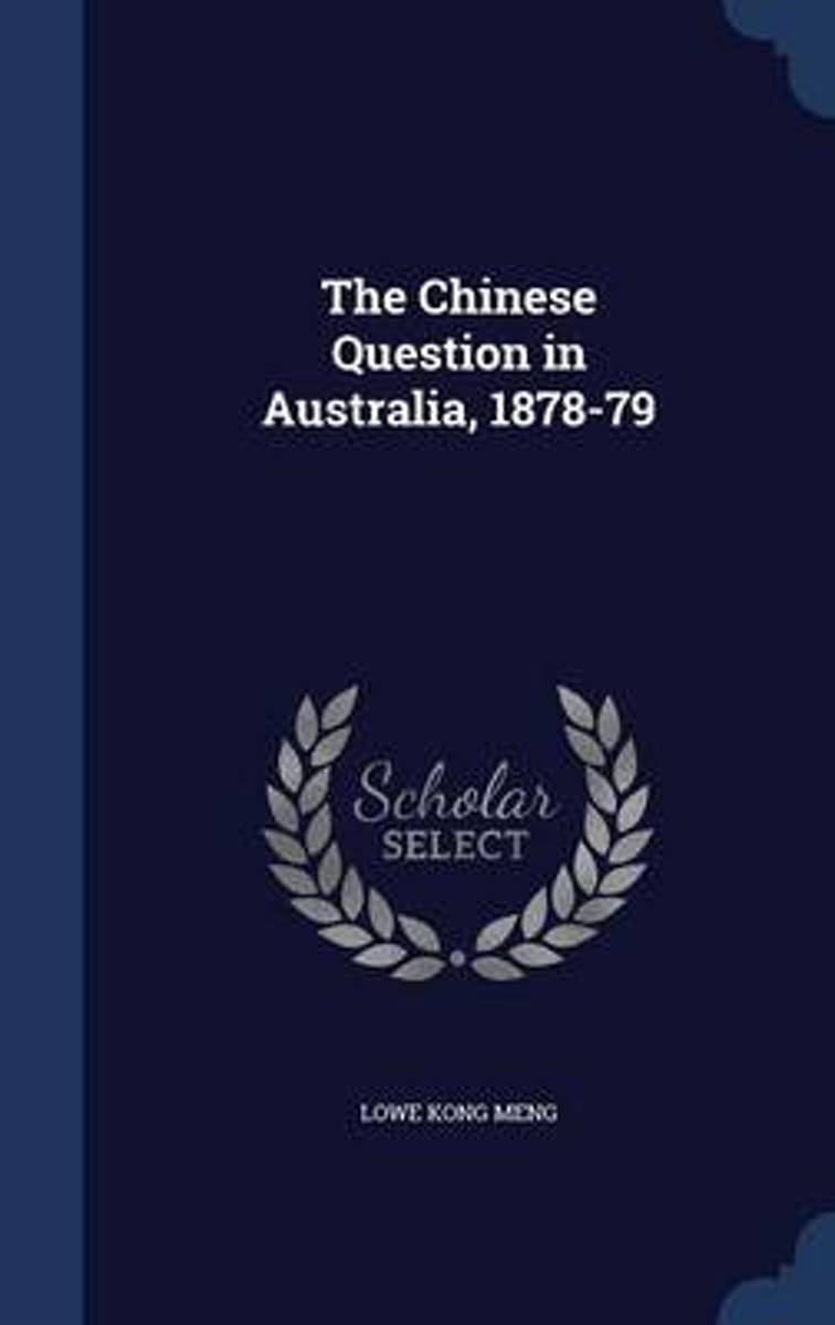 The Chinese Question in Australia, 1878-79