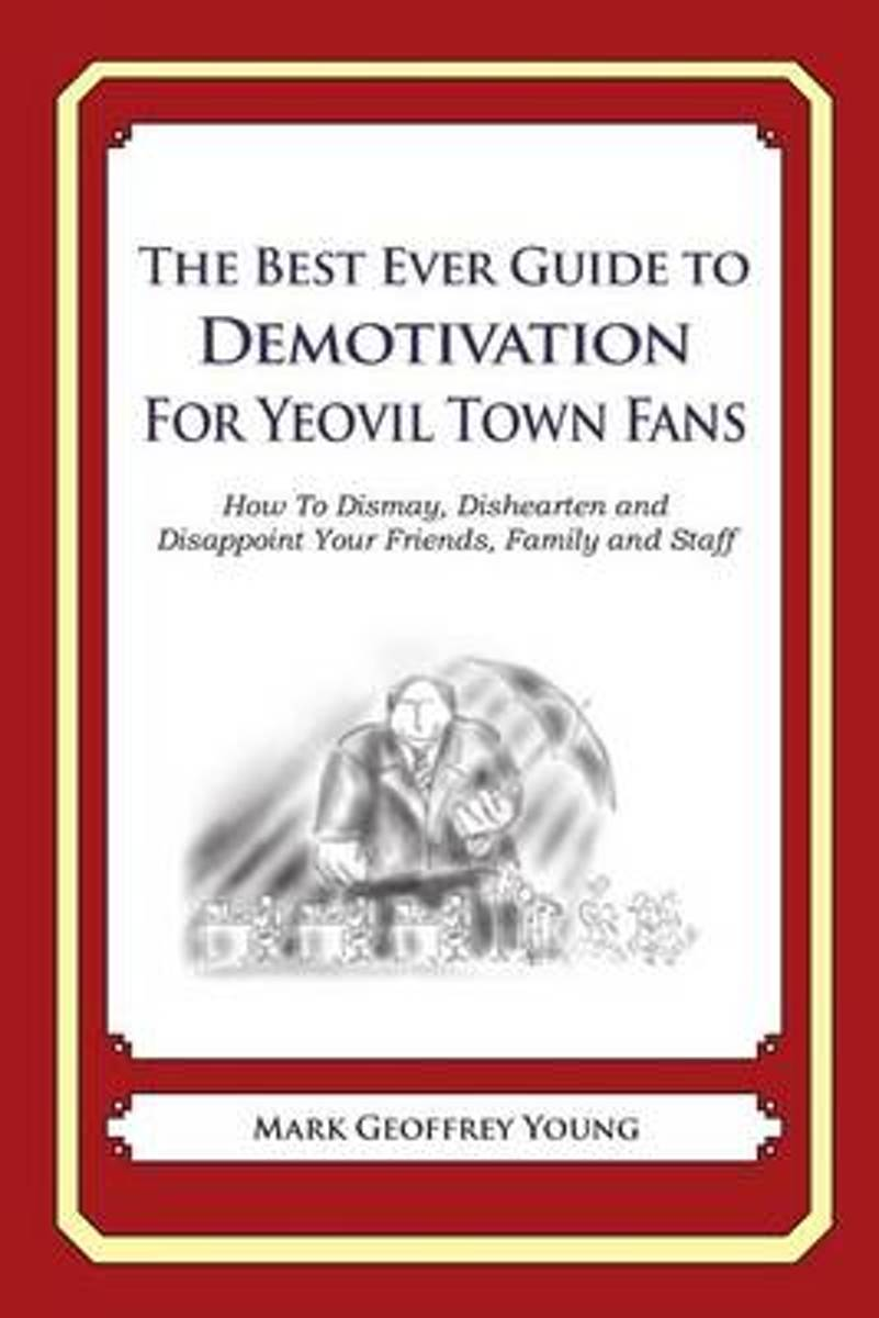 The Best Ever Guide to Demotivation for Yeovil Town Fans