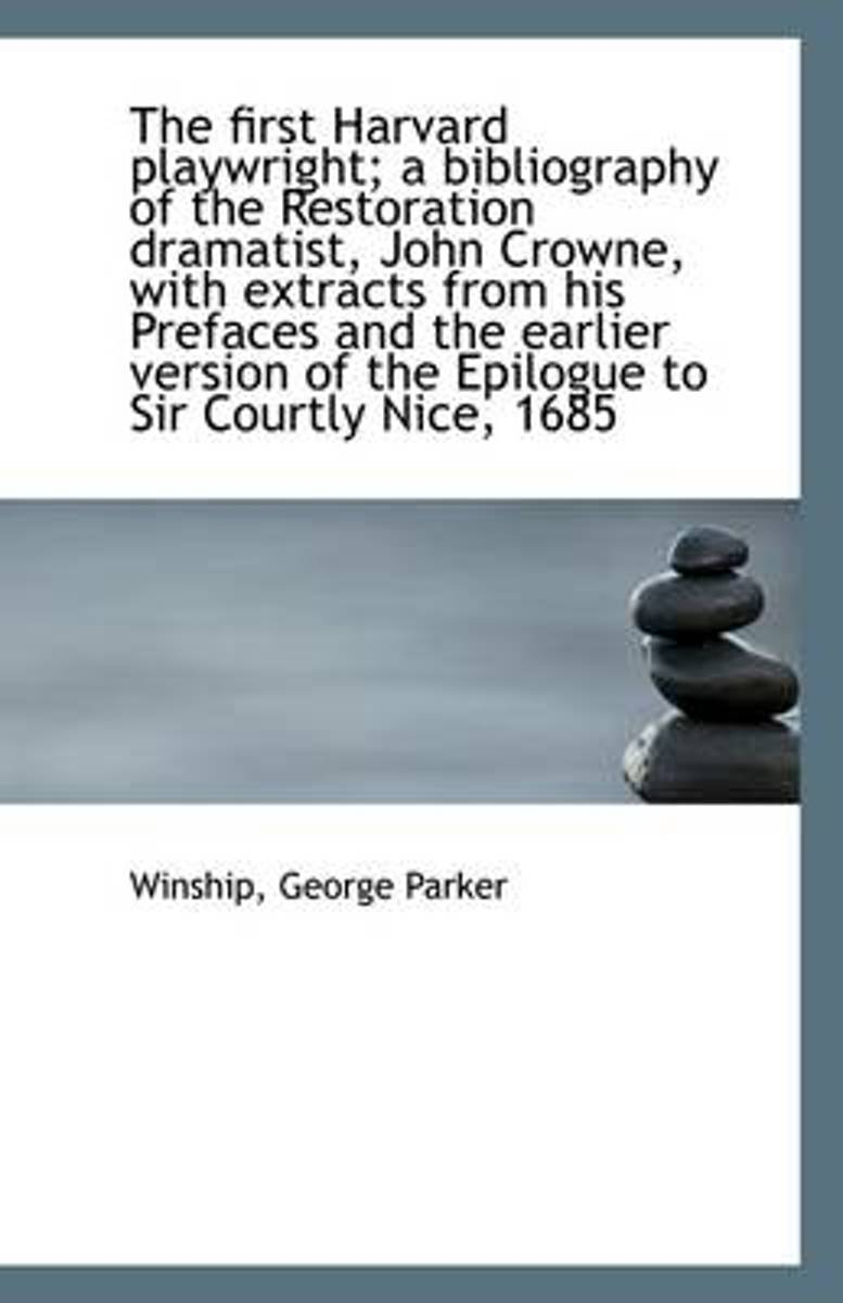 The First Harvard Playwright; A Bibliography of the Restoration Dramatist, John Crowne, with Extract