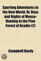 Sporting Adventures In The New World, Or, Days And Nights Of Moose-Hunting In The Pine Forest Of Acadia (2)