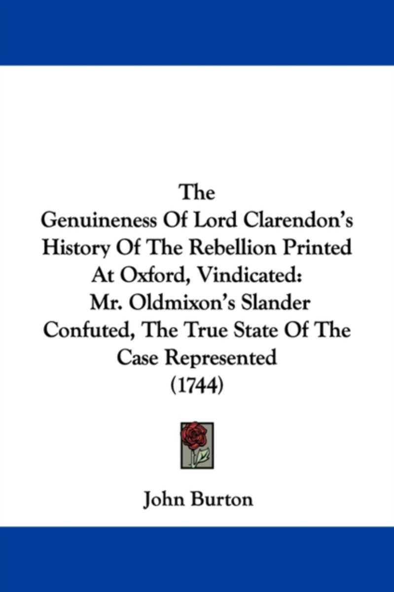 The Genuineness of Lord Clarendon's History of the Rebellion Printed at Oxford, Vindicated