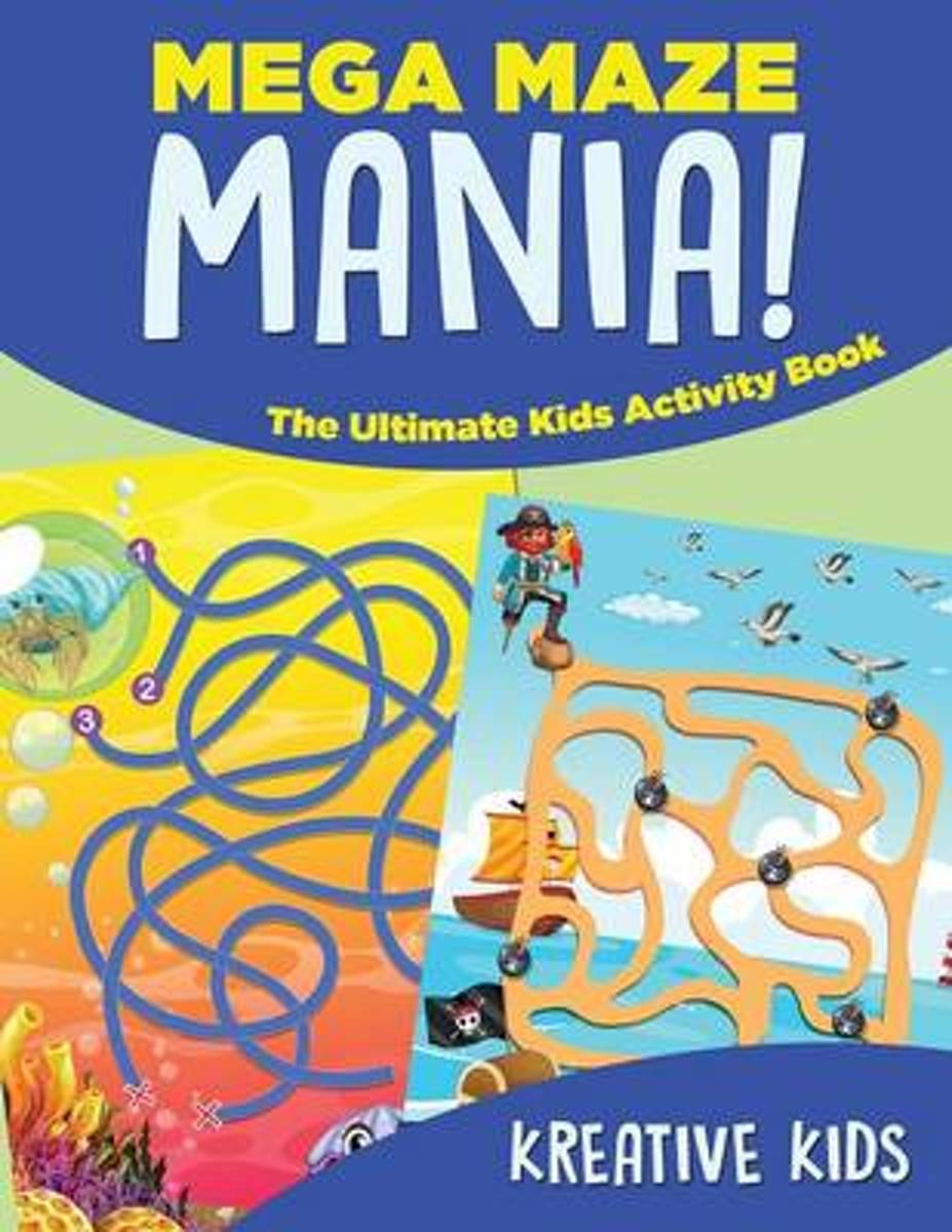 Mega Maze Mania! the Ultimate Kids Activity Book