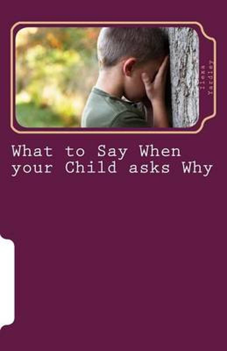 What to Say When Your Child Asks Why