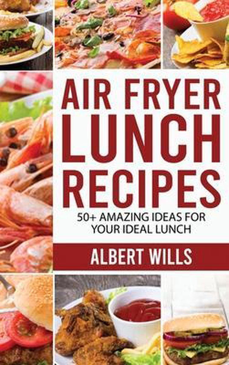 Air Fryer Lunch Recipes: 50+ Amazing Ideas for Your Ideal Lunch