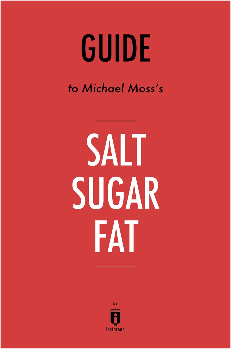 Guide to Michael Moss's Salt Sugar Fat by Instaread
