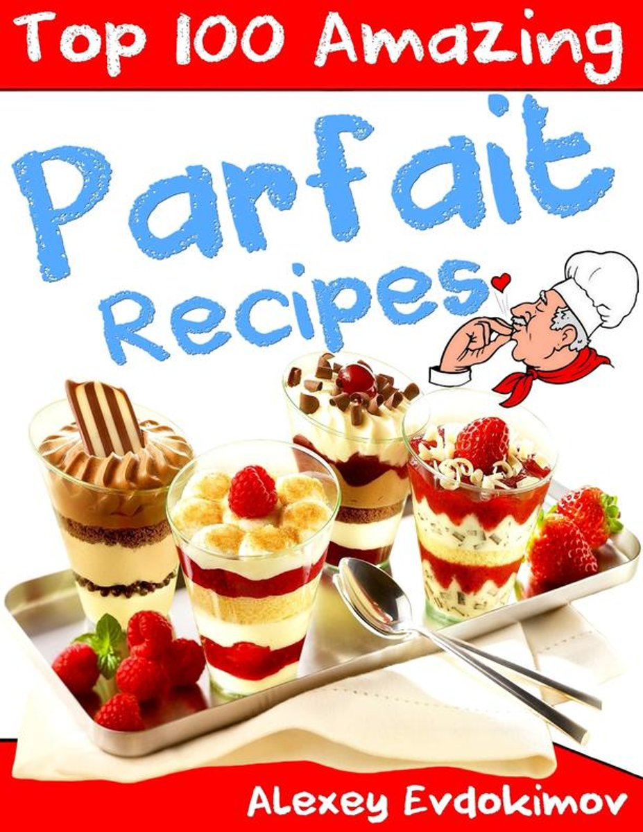 Top 100 Amazing Parfait Recipes