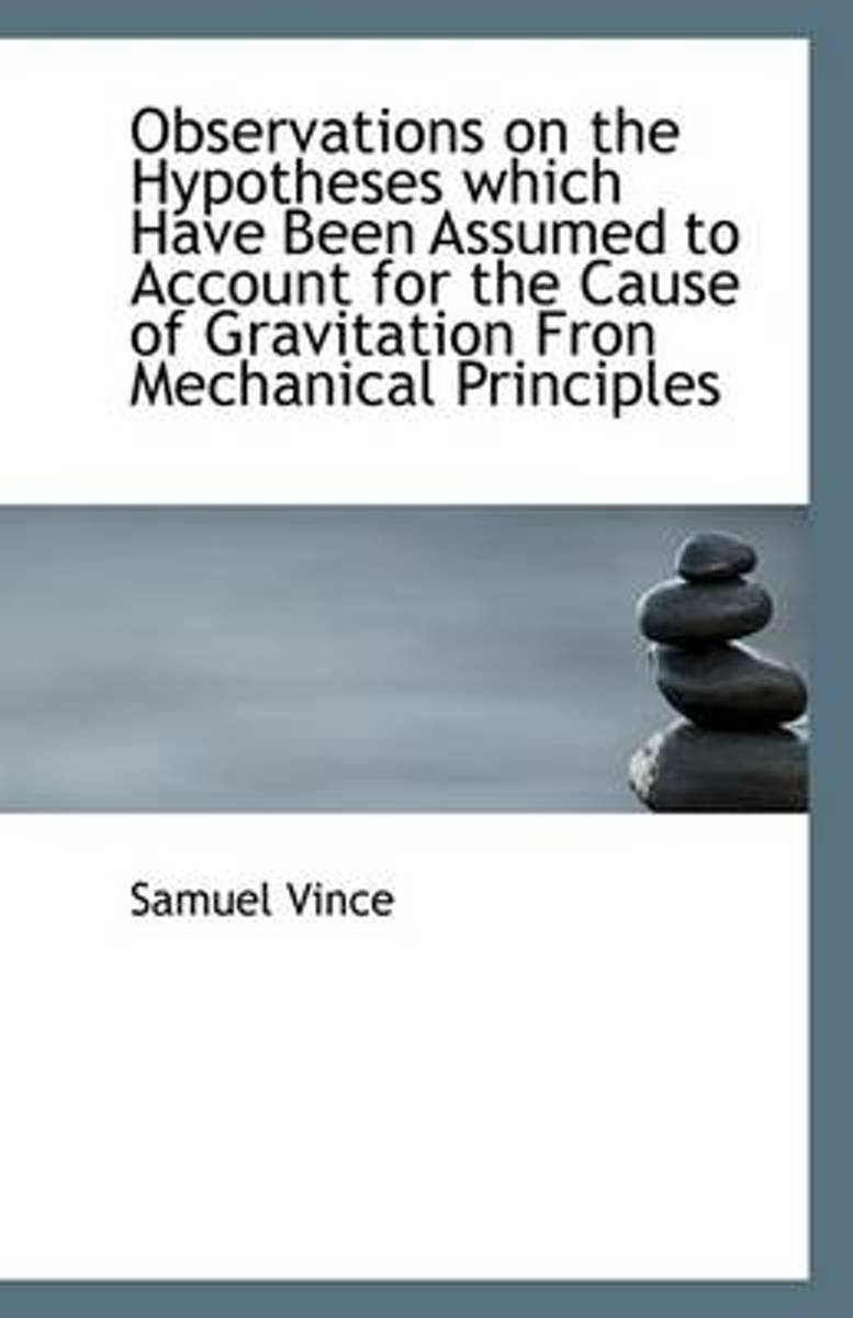 Observations on the Hypotheses Which Have Been Assumed to Account for the Cause of Gravitation Fron