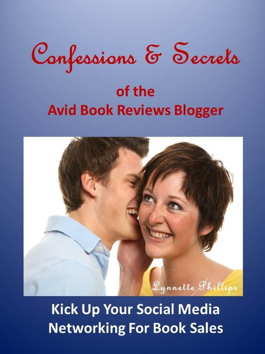 Confessions and Secrets of the Avid Book Reviews Blogger: Kick Up Your Social Media Networking For Book Sales