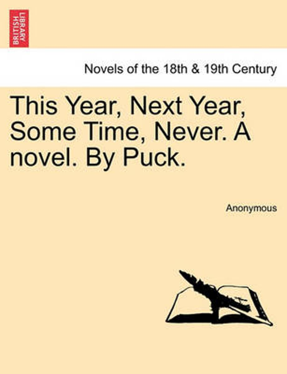 This Year, Next Year, Some Time, Never. a Novel. by Puck.