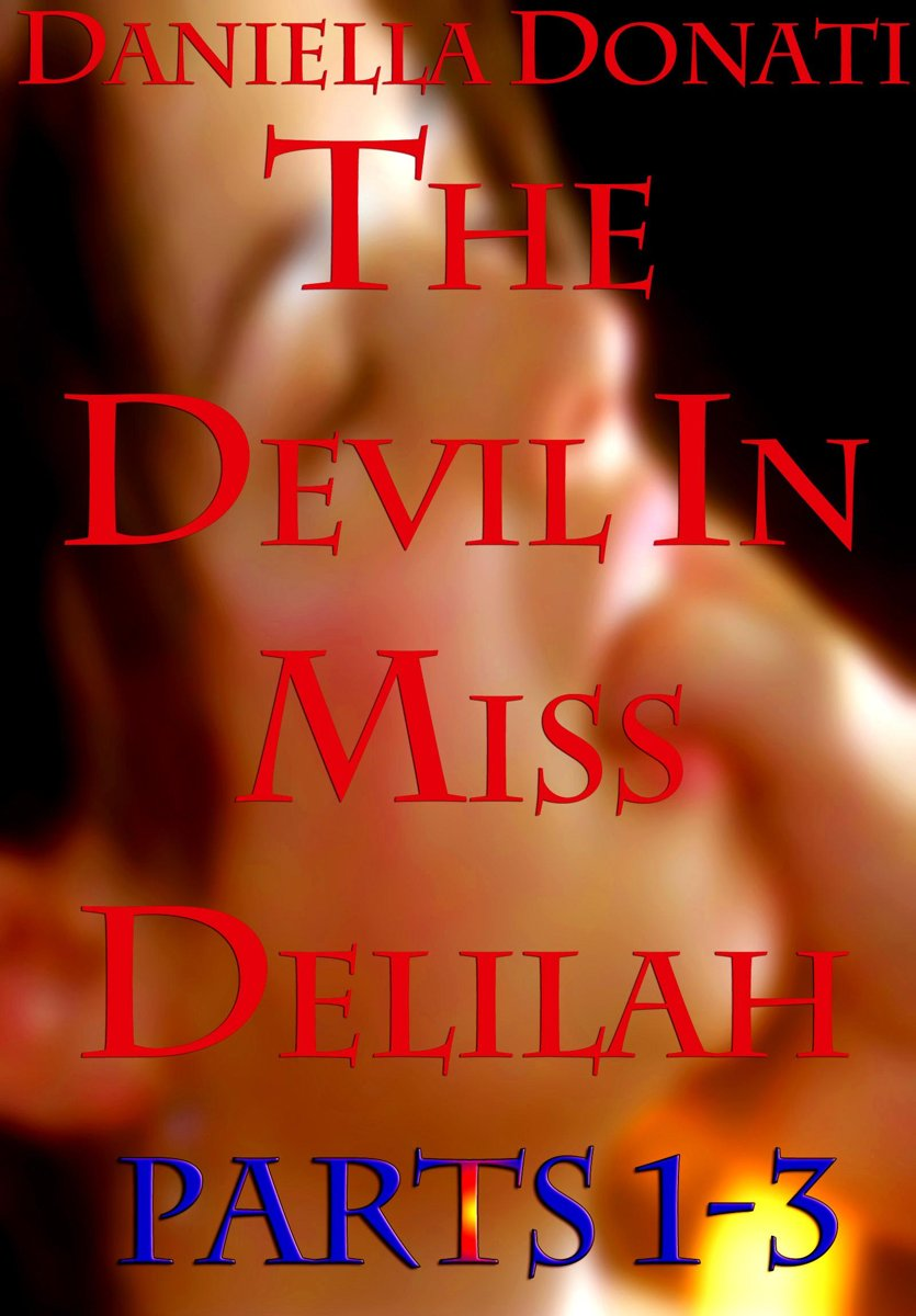 The Devil in Miss Delilah: Parts 1-3: The Sinner Inside,The Temptation of Miss Abraham, Meet Me In The Church At Midnight