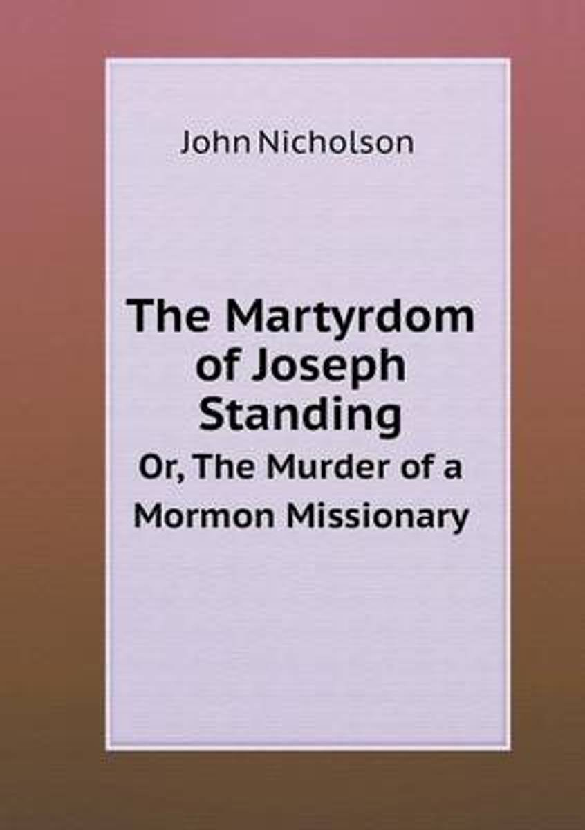 The Martyrdom of Joseph Standing Or, the Murder of a Mormon Missionary