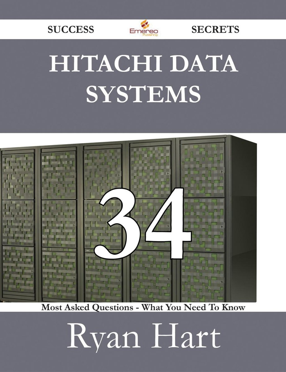 Hitachi Data Systems 34 Success Secrets - 34 Most Asked Questions On Hitachi Data Systems - What You Need To Know