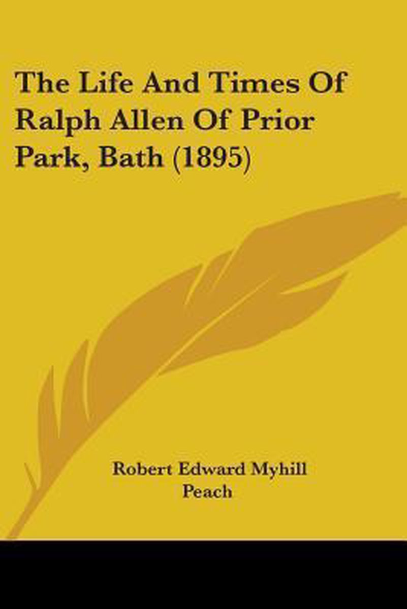The Life And Times Of Ralph Allen Of Prior Park, Bath