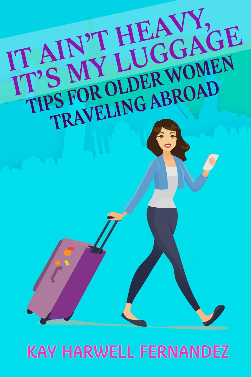 It Ain't Heavy, It's My Luggage: Tips for Older Women Traveling Abroad