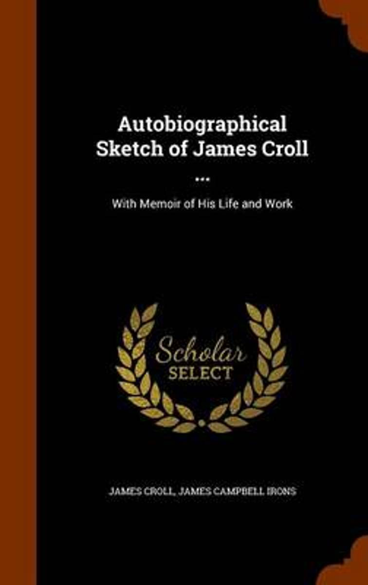 Autobiographical Sketch of James Croll ... with Memoir of His Life and Work