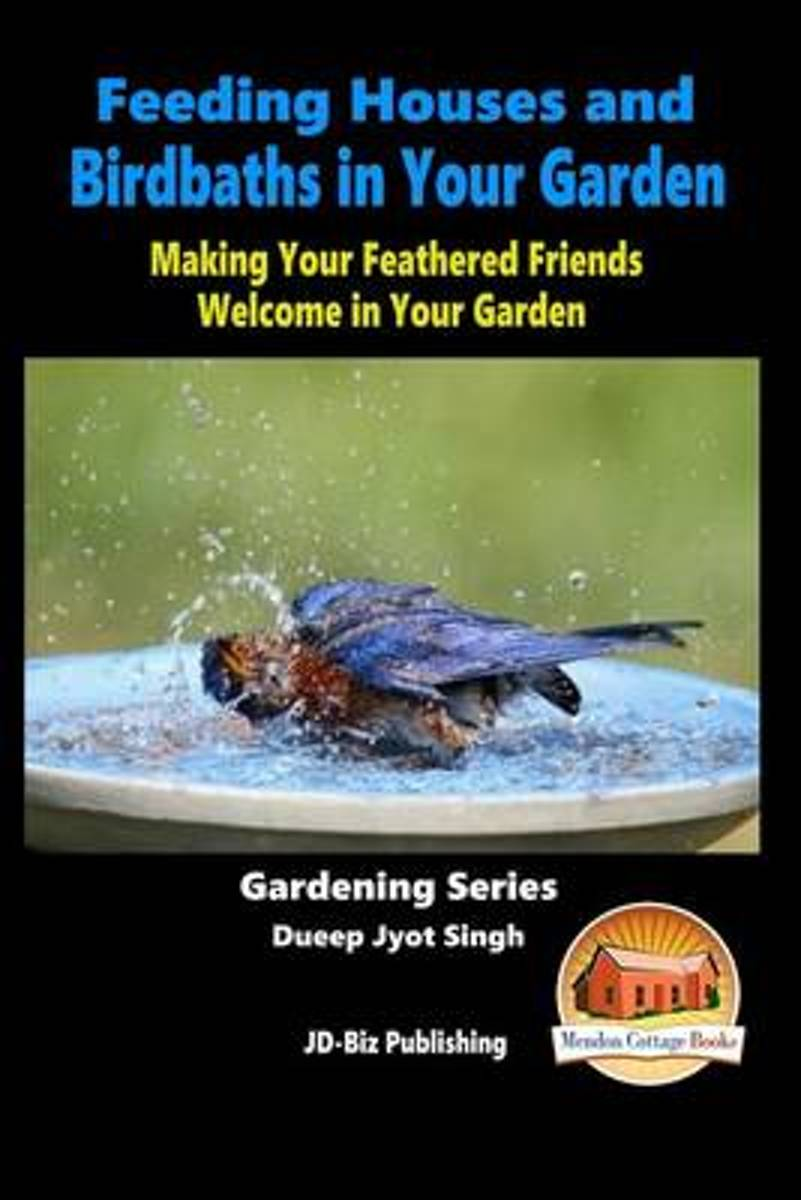 Feeding Houses and Birdbaths in Your Garden - Making Your Feathered Friends Welcome in Your Garden
