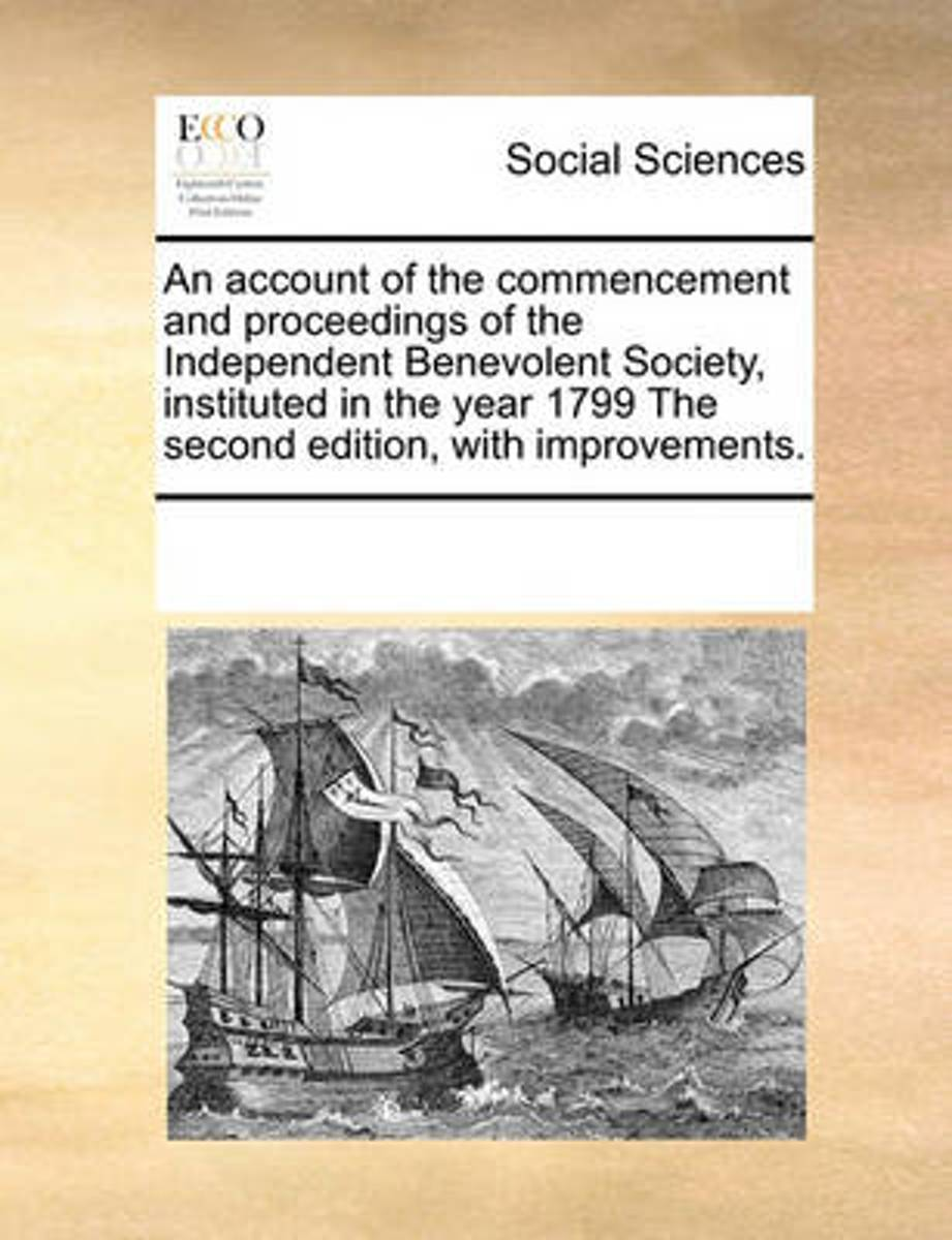 An Account of the Commencement and Proceedings of the Independent Benevolent Society, Instituted in the Year 1799 the Second Edition, with Improvements.