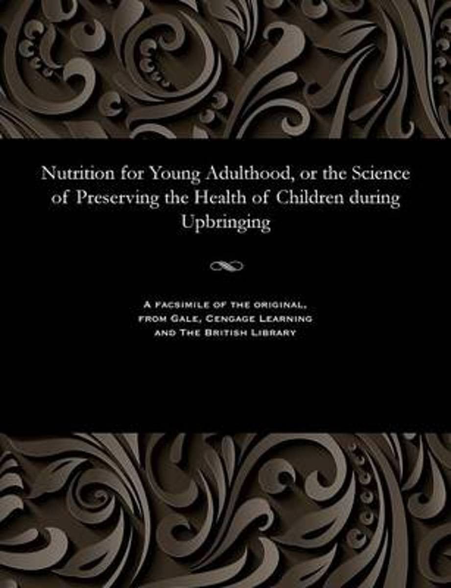 Nutrition for Young Adulthood, or the Science of Preserving the Health of Children During Upbringing