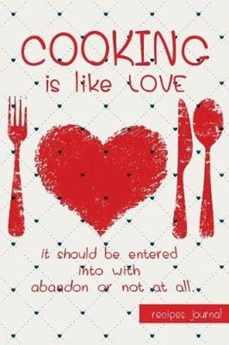 Recipes Journal-Cooking Is Like Love It Should Be Entered Into with Abandon