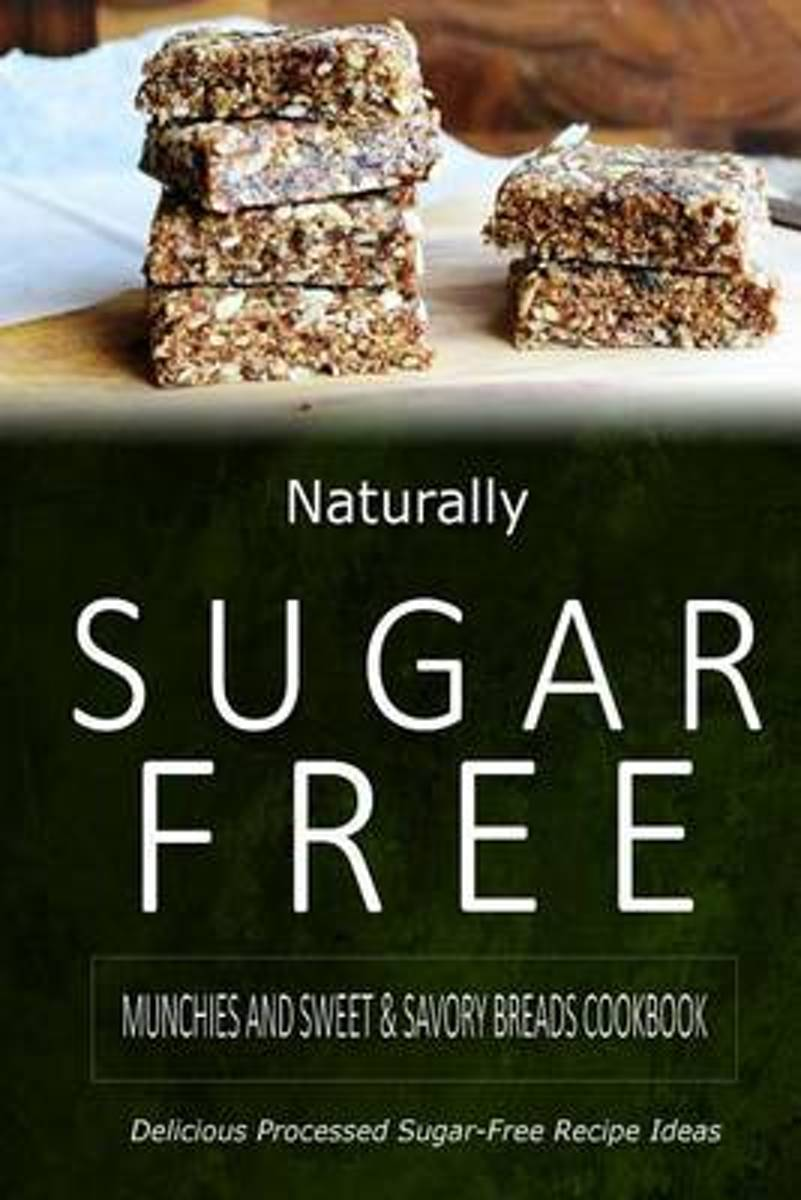 Naturally Sugar-Free - Munchies and Sweet & Savory Breads Cookbook
