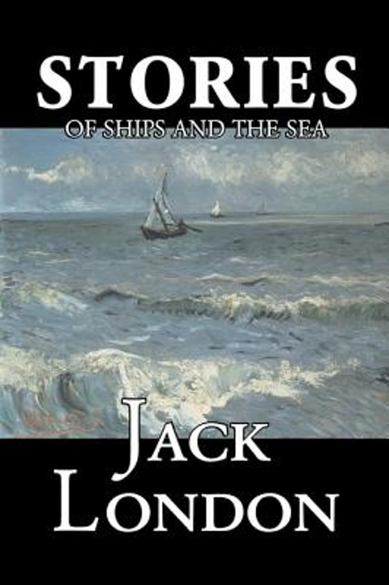 Stories of Ships and the Sea by Jack London, Fiction, Action & Adventure