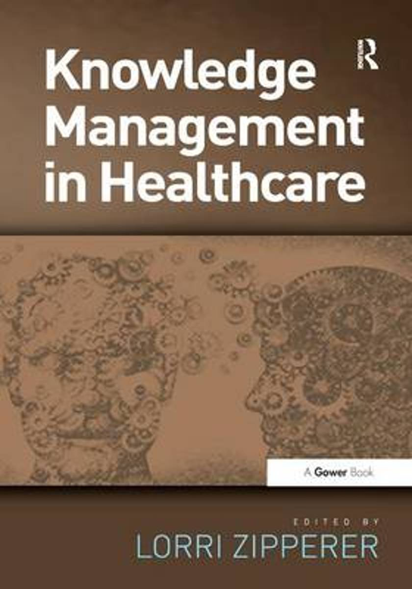 Knowledge Management in Health Care. Edited by Lorri Zipperer