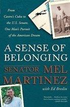 A Sense Of Belonging: From Castro's Cuba To The U.S. Senate, One Man's Pursuit Of The American Dream