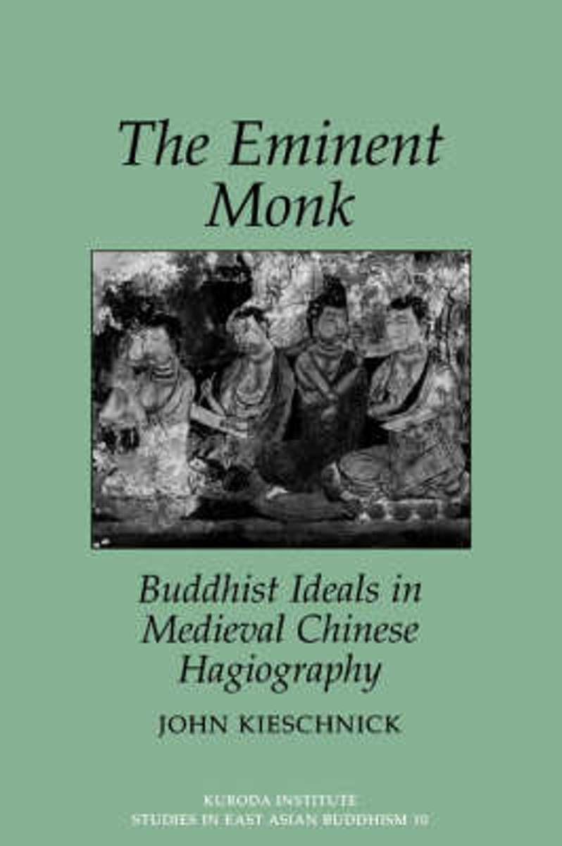 The Eminent Monk-Buddhist Ideals In Medieval Chinese Hagiography