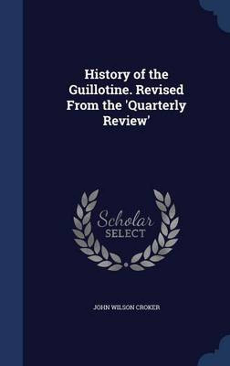History of the Guillotine. Revised from the 'Quarterly Review'