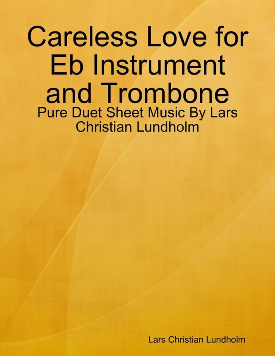 Careless Love for Eb Instrument and Trombone - Pure Duet Sheet Music By Lars Christian Lundholm