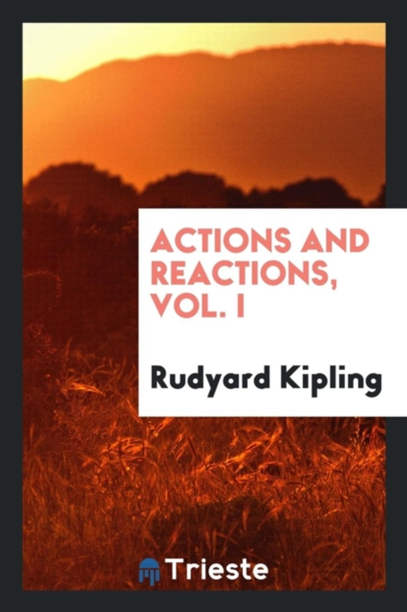 Actions and Reactions, Vol. I