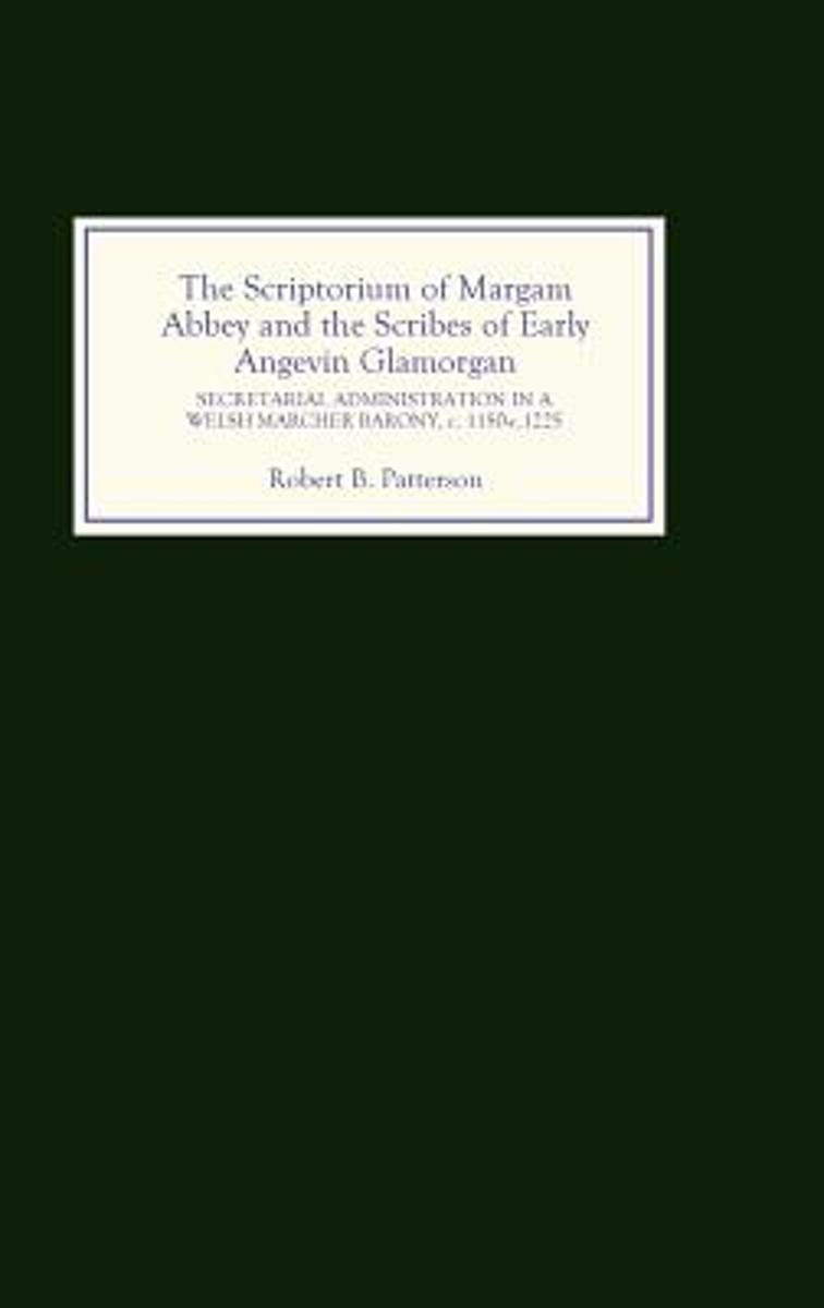 The Scriptorium of Margam Abbey and the Scribes of Early Angevin Glamorgan