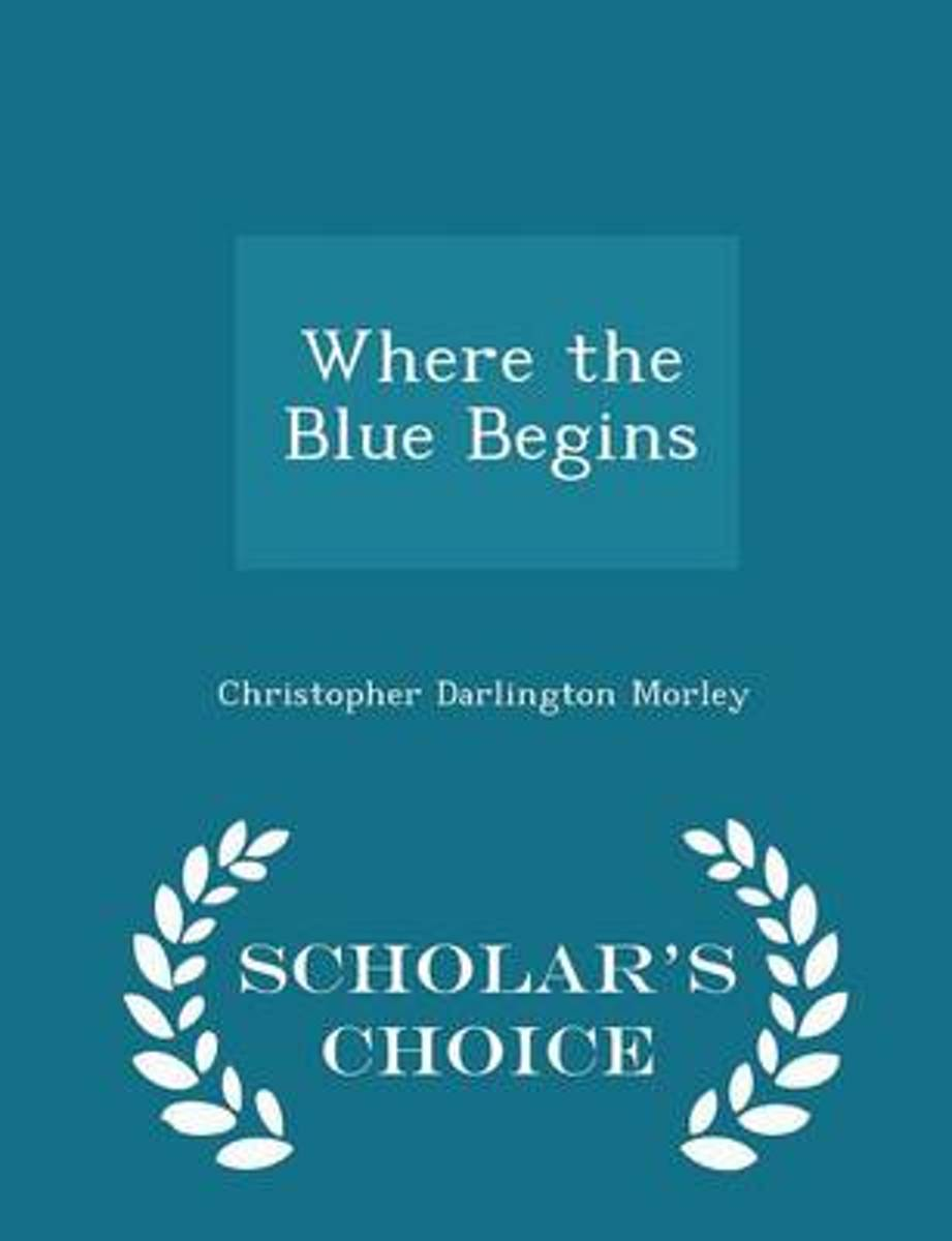 Where the Blue Begins - Scholar's Choice Edition