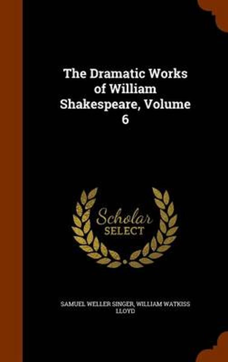 The Dramatic Works of William Shakespeare, Volume 6
