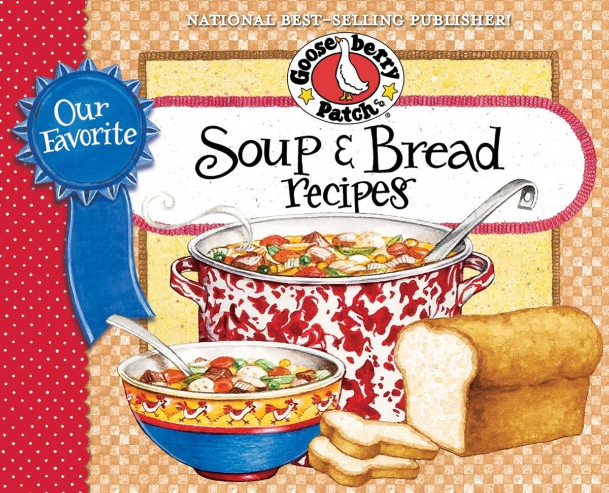 Our Favorite Soup & Bread Recipes Cookbook