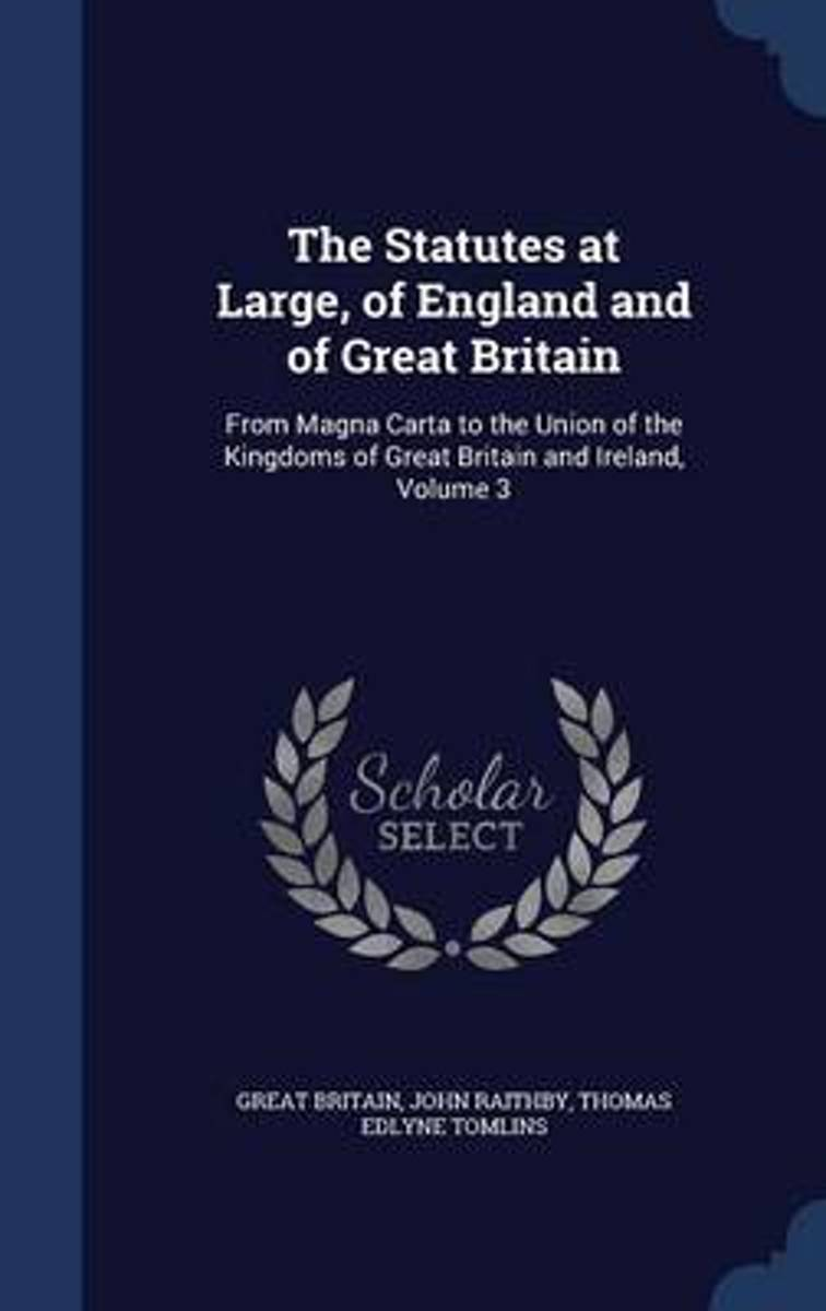The Statutes at Large, of England and of Great Britain