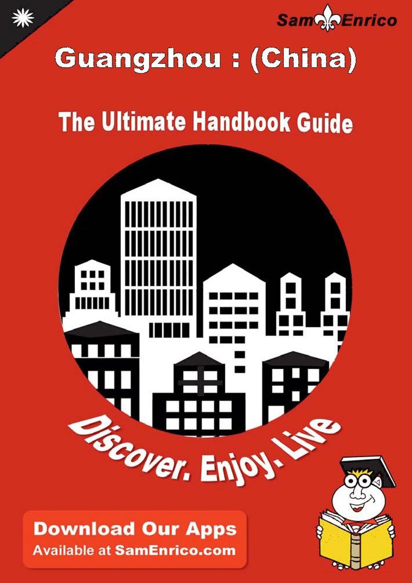 Ultimate Handbook Guide to Guangzhou : (China) Travel Guide
