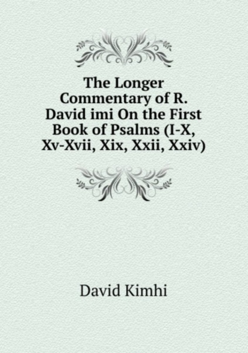 The Longer Commentary of R. David Imi on the First Book of Psalms (I-X, Xv-Xvii, Xix, Xxii, Xxiv)